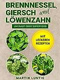 Brennnessel, Giersch und Löwenzahn: Unkraut oder Superfood - Mit leckeren...
