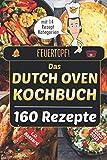 Feuertopf! - Das Dutch Oven Kochbuch 2020/21: XXL Rezeptbuch mit 14 Kategorien | leckere...